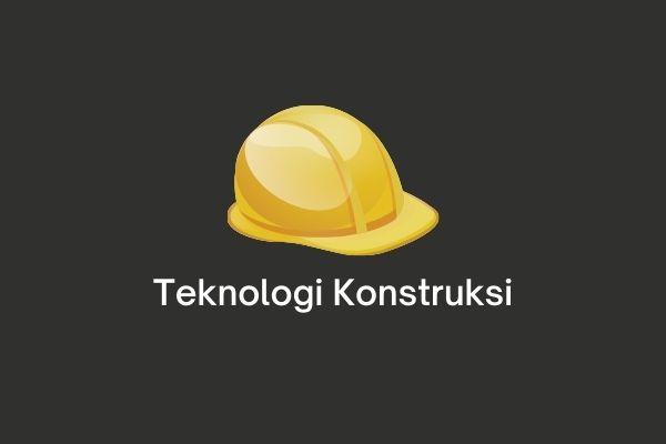 teknologi konstruksi